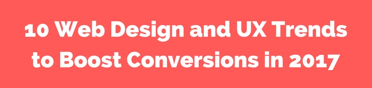 10_web_design_and_ux_trends_to_boost_conversions_in_2017_-_zac_johnson